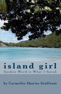 Island Girl: Spoken Word Is What I Speak