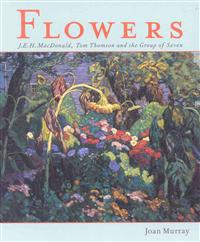 Flowers: J.E.H. MacDonald, Tom Thomson and the Group of Seven