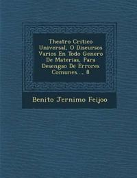 Theatro Critico Universal, O Discursos Varios En Todo Genero De Materias, Para Desenga¿o De Errores Comunes..., 8