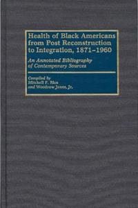 Health of Black Americans from Post-Reconstruction to Integration, 1871-1960