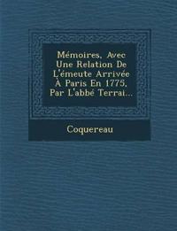 Memoires, Avec Une Relation de L'Emeute Arrivee a Paris En 1775, Par L'Abbe Terrai...