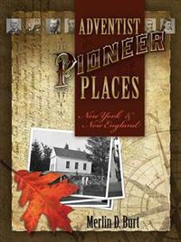 Adventist Pioneer Places: New York & New England