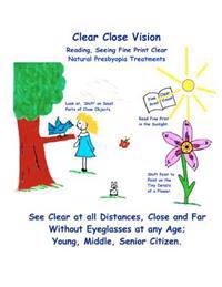 Clear Close Vision - Reading, Seeing Fine Print Clear: Natural Presbyopia Treatment