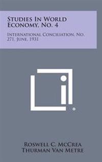Studies in World Economy, No. 4: International Conciliation, No. 271, June, 1931