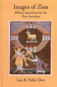 Images of Zion: Biblical Antecedents for the New Jerusalem