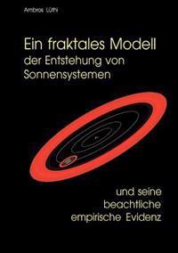 Ein Fraktales Modell Der Entstehung Von Sonnensystemen Und Seine Beachtliche Empirische Evidenz