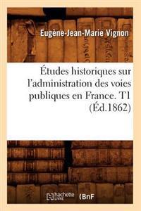 �tudes Historiques Sur l'Administration Des Voies Publiques En France. T1 (�d.1862)