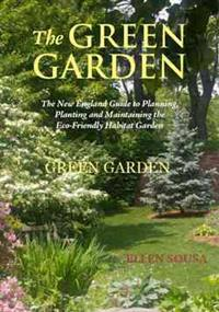 The Green Garden: A New England Guide to Planting and Maintaining the Eco-Friendly Habitat Garden