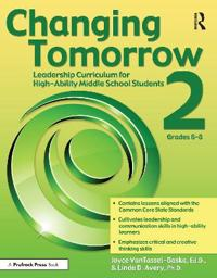 Changing Tomorrow 2, Grades 6-8: Leadership Curriculum for High-Ability Middle School Students