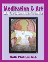 Meditation & Art: Using Form to Connect with Your Essence