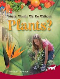 Where Would We Be Without Plants?