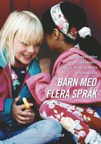 Barn med flera språk - Tvåspråkighet och flerspråkighet i familj, förskola, skola och samhälle