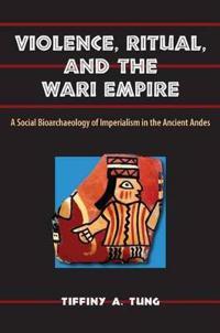Violence, Ritual, and the Wari Empire