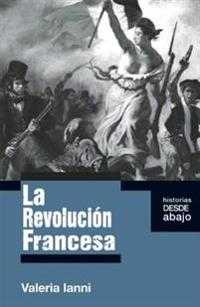 La Revolucion Francesa = The French Revolution