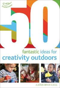 50 fantastic ideas for creativity outdoors