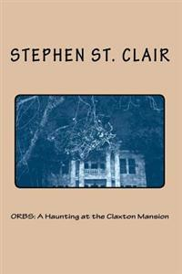 Orbs: A Haunting at the Claxton Mansion
