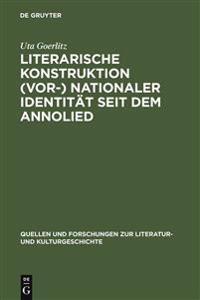 Literarische Konstruktion (Vor-) Nationaler Identit t Seit Dem Annolied