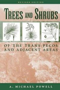 Trees & Shrubs of the Trans-Pecos and Adjacent Areas