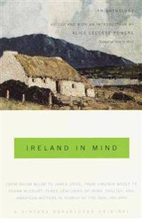 Ireland in Mind: An Anthology: Three Centuries of Irish, English, and American Writers in Search of the Real Ireland