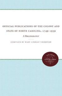 Official Publications of the Colony and State of North Carolina, 1749-1939