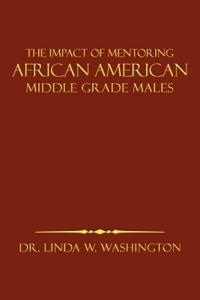 The Impact of Mentoring African American Middle Grade Males