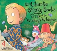 Sir Charlie Stinky Socks and the Tale of the Wizard's Whisper