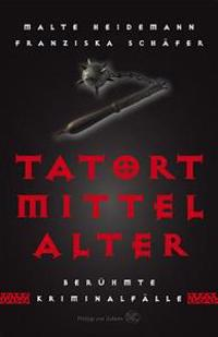 Tatort Mittelalter: Beruhmte Kriminalfalle