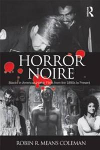 Horror Noire: Blacks in American Horror Films from the 1890s to Present