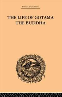 The Life Of Gotama The Buddha, Compiled Exclusively From The Pali Canon