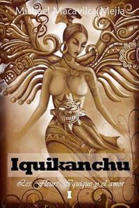 Iquikanchu: Les Fleurs, Iquique y El Amor