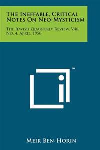 The Ineffable, Critical Notes on Neo-Mysticism: The Jewish Quarterly Review, V46, No. 4, April, 1956