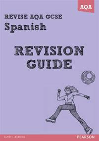 REVISE AQA: GCSE Spanish Revision Guide