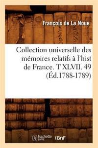 Collection Universelle Des M�moires Relatifs � l'Hist de France. T XLVII. 49 (�d.1788-1789)