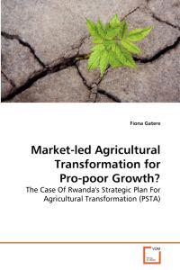 Market-Led Agricultural Transformation for Pro-Poor Growth?