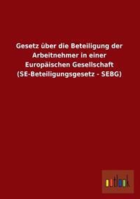 Gesetz Uber Die Beteiligung Der Arbeitnehmer in Einer Europaischen Gesellschaft (Se-Beteiligungsgesetz - Sebg)