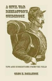 A Civil War Reenactor's Guidebook