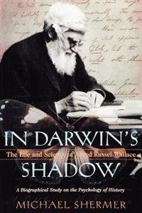 In Darwin's Shadow: The Life and Science of Alfred Russel Wallace: A Biographical Study on the Psychology of History