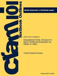 Outlines & Highlights for Exceptional Child, Inclusion in Early Childhood Education by Eileen K. Allen