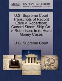 U.S. Supreme Court Transcripts of Record Edye V. Robertson; Cunard Steam-Ship Co. V. Robertson; In Re Head Money Cases