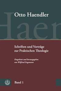 Schriften Und Vortrage Zur Praktischen Theologie (Ohpth): Bd. 1: Praktische Theologie. Grundriss, Aufsatze Und Vortrage