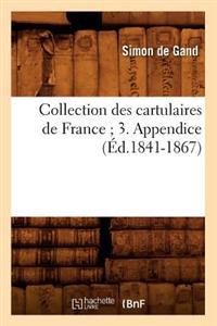 Collection Des Cartulaires de France 3. Appendice ( d.1841-1867)