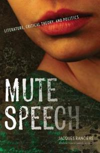 Mute Speech: Literature, Critical Theory, and Politics