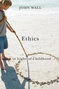 Ethics in Light of Childhood