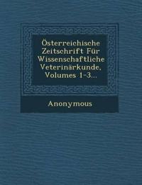 Osterreichische Zeitschrift Fur Wissenschaftliche Veterinarkunde, Volumes 1-3...