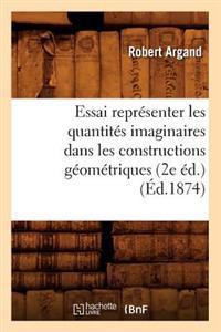 Essai Representer Les Quantites Imaginaires Dans Les Constructions Geometriques (2e Ed.) (Ed.1874)