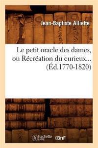 Le Petit Oracle Des Dames, Ou Recreation Du Curieux (Ed.1770-1820)