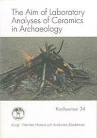 The Aim of Laboratory Analyses of Ceramics in Archaeology - Anders Lindahl, Ole Stilborg pdf epub