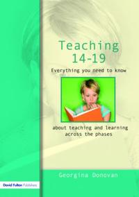 Teaching 14-19: Everything You Need to Know....about Learning and Teaching Across the Phases