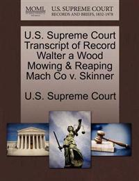 U.S. Supreme Court Transcript of Record Walter a Wood Mowing & Reaping Mach Co V. Skinner