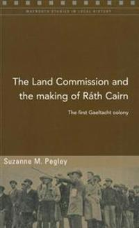 The Land Commission and the Making of Rath Cairn